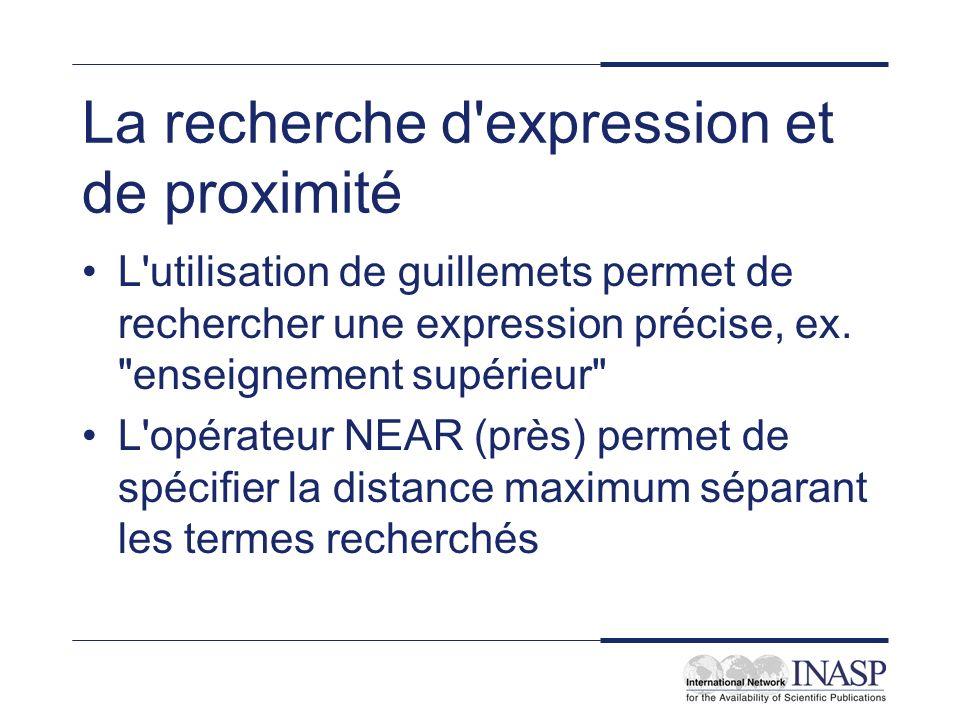 La recherche d expression et de proximité L utilisation de guillemets permet de rechercher une expression précise, ex.