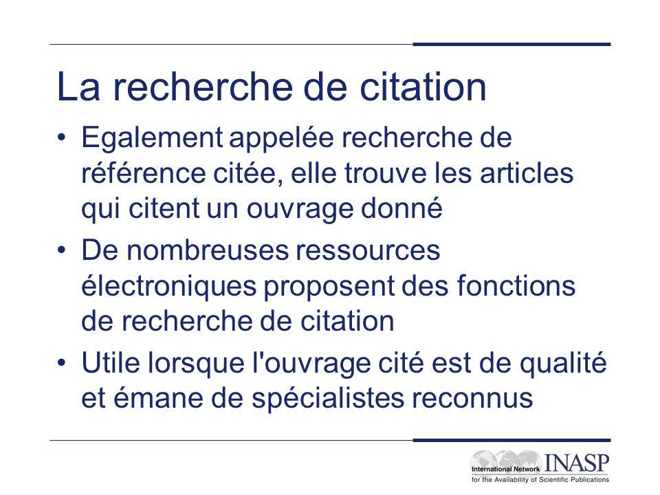 La recherche de citation Egalement appelée recherche de référence citée, elle trouve les articles qui citent un ouvrage donné De nombreuses ressources