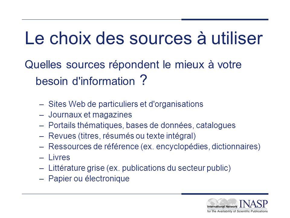 Le choix des sources à utiliser Quelles sources répondent le mieux à votre besoin d information .