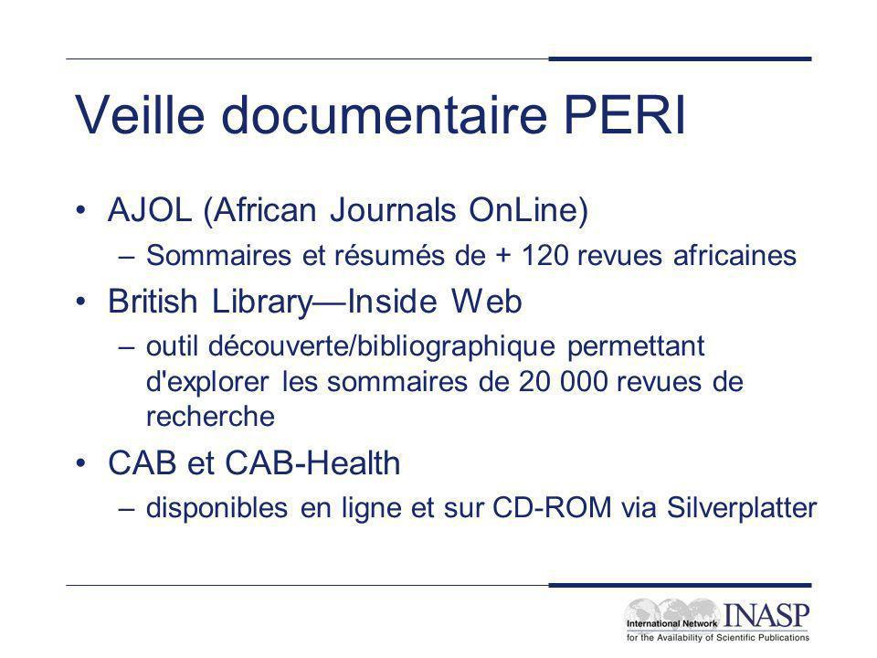 Veille documentaire PERI AJOL (African Journals OnLine) –Sommaires et résumés de + 120 revues africaines British LibraryInside Web –outil découverte/bibliographique permettant d explorer les sommaires de 20 000 revues de recherche CAB et CAB-Health –disponibles en ligne et sur CD-ROM via Silverplatter