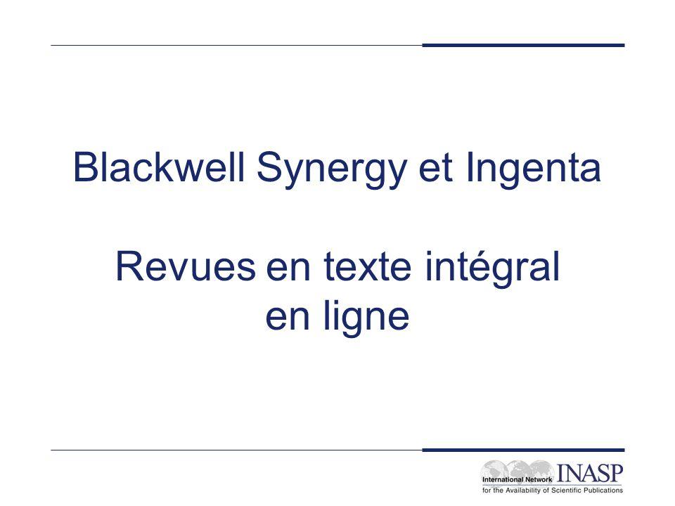Editeur : Blackwell Nom du service : Synergy et Ingenta Licence : nationale, pour toutes les bibliothèques et instituts de recherche et d enseignement à but non lucratif de Type de service : base de données de revues en ligne