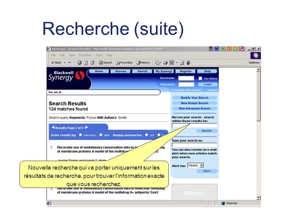 Recherche (suite) Nouvelle recherche qui va porter uniquement sur les résultats de recherche, pour trouver l information exacte que vous recherchez.
