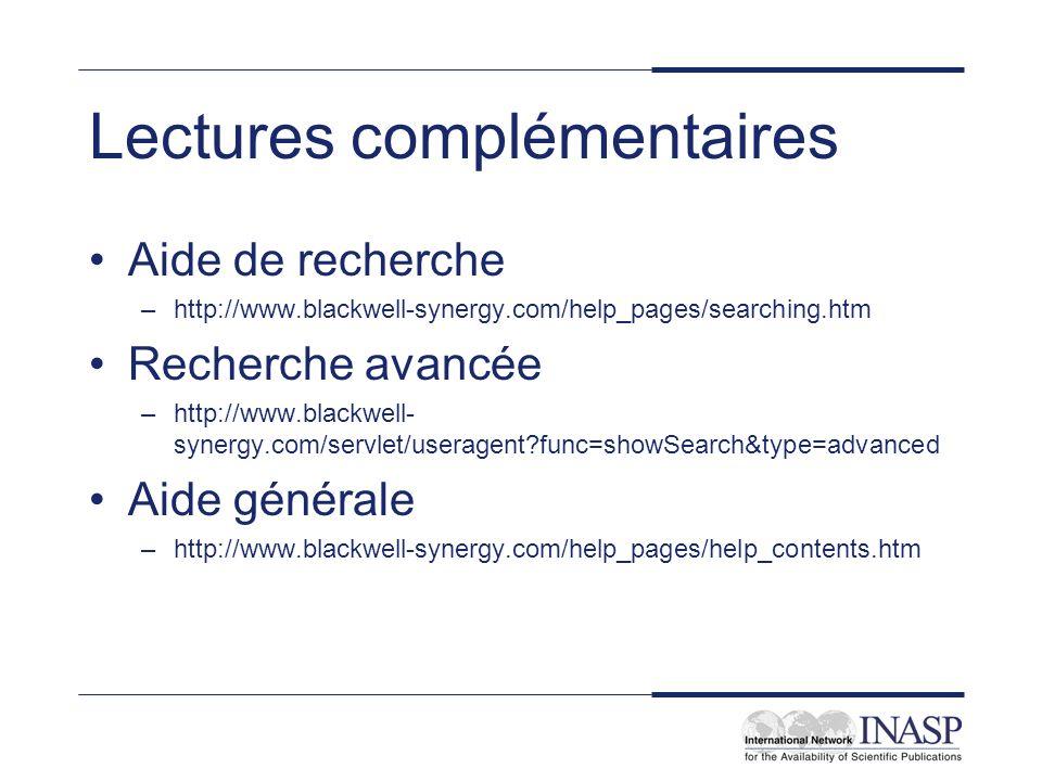 Lectures complémentaires Aide de recherche –http://www.blackwell-synergy.com/help_pages/searching.htm Recherche avancée –http://www.blackwell- synergy.com/servlet/useragent func=showSearch&type=advanced Aide générale –http://www.blackwell-synergy.com/help_pages/help_contents.htm