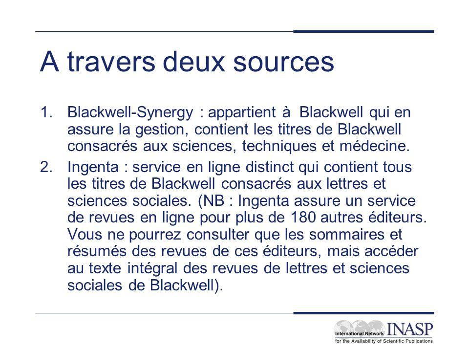A travers deux sources 1.Blackwell-Synergy : appartient à Blackwell qui en assure la gestion, contient les titres de Blackwell consacrés aux sciences, techniques et médecine.