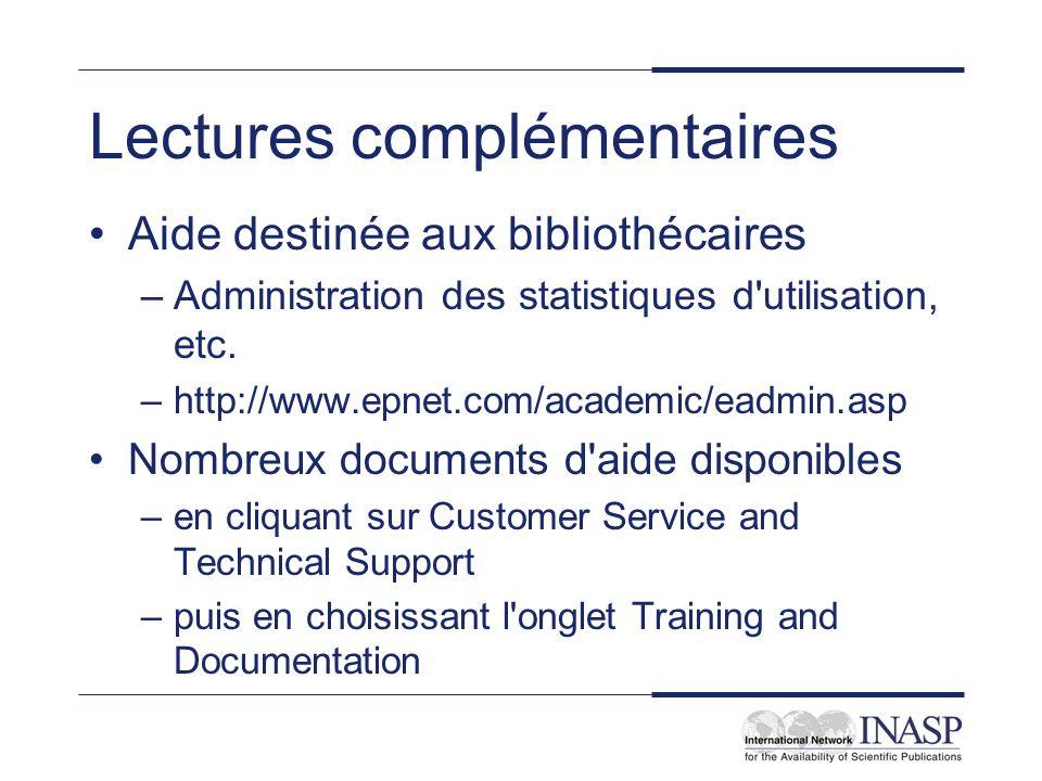 Lectures complémentaires Aide destinée aux bibliothécaires –Administration des statistiques d'utilisation, etc. –http://www.epnet.com/academic/eadmin.