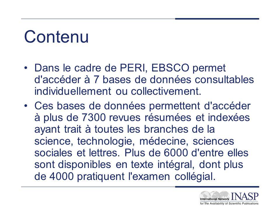 Contenu Dans le cadre de PERI, EBSCO permet d'accéder à 7 bases de données consultables individuellement ou collectivement. Ces bases de données perme