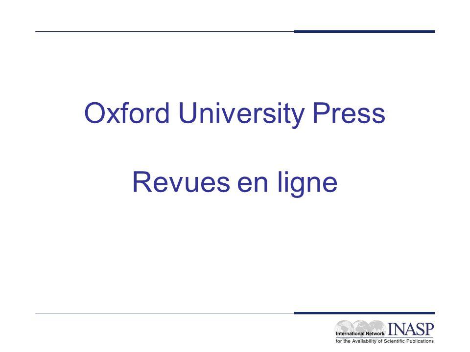 Service : Oxford Journals Online Licence : nationale, pour toutes bibliothèques universitaires, de recherche et d enseignement, et autres bibliothèques d organisations à but non lucratif de Chaque institut de doit s inscrire (formulaire à http://www3.oup.co.uk/cgi-bin/cs/dev) –remplissez le formulaire en ligne –cliquez sur le bouton Accept pour envoyer à OUP –OUP enverra en retour les informations d accès