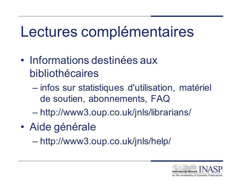 Lectures complémentaires Informations destinées aux bibliothécaires –infos sur statistiques d utilisation, matériel de soutien, abonnements, FAQ –http://www3.oup.co.uk/jnls/librarians/ Aide générale –http://www3.oup.co.uk/jnls/help/