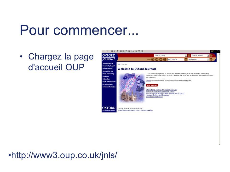 Pour commencer... Chargez la page d accueil OUP http://www3.oup.co.uk/jnls/