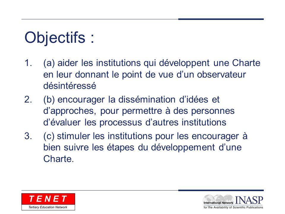 Objectifs : 1.(a) aider les institutions qui développent une Charte en leur donnant le point de vue dun observateur désintéressé 2.(b) encourager la d