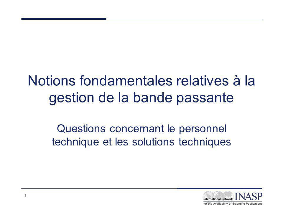 1 Notions fondamentales relatives à la gestion de la bande passante Questions concernant le personnel technique et les solutions techniques