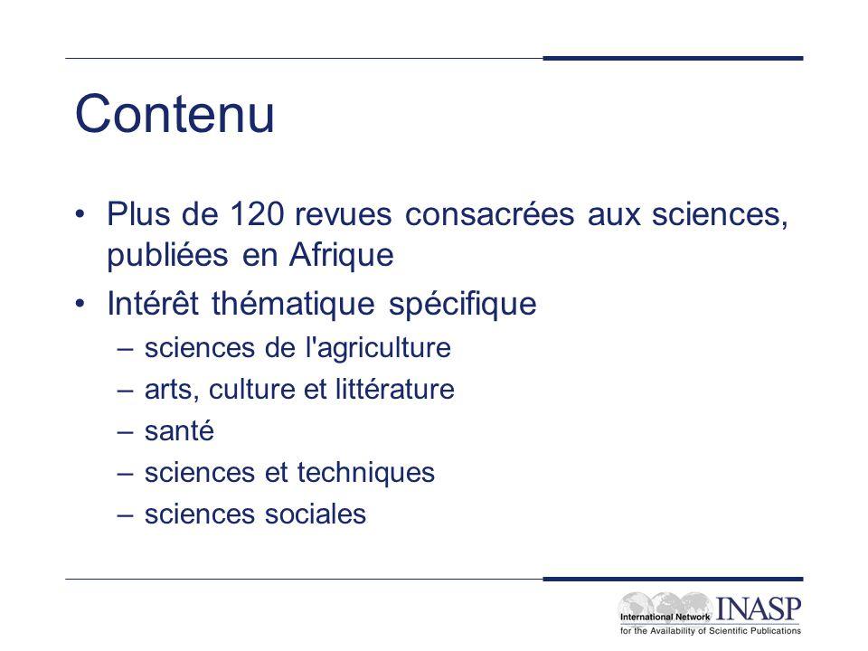 Contenu Plus de 120 revues consacrées aux sciences, publiées en Afrique Intérêt thématique spécifique –sciences de l'agriculture –arts, culture et lit