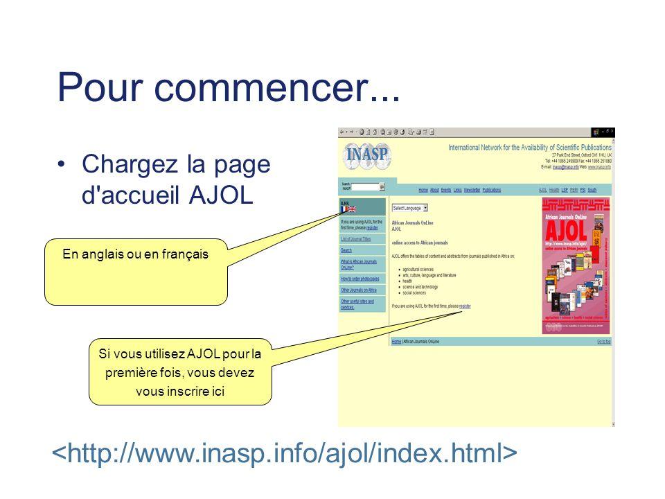 Pour commencer... Chargez la page d'accueil AJOL Si vous utilisez AJOL pour la première fois, vous devez vous inscrire ici En anglais ou en français