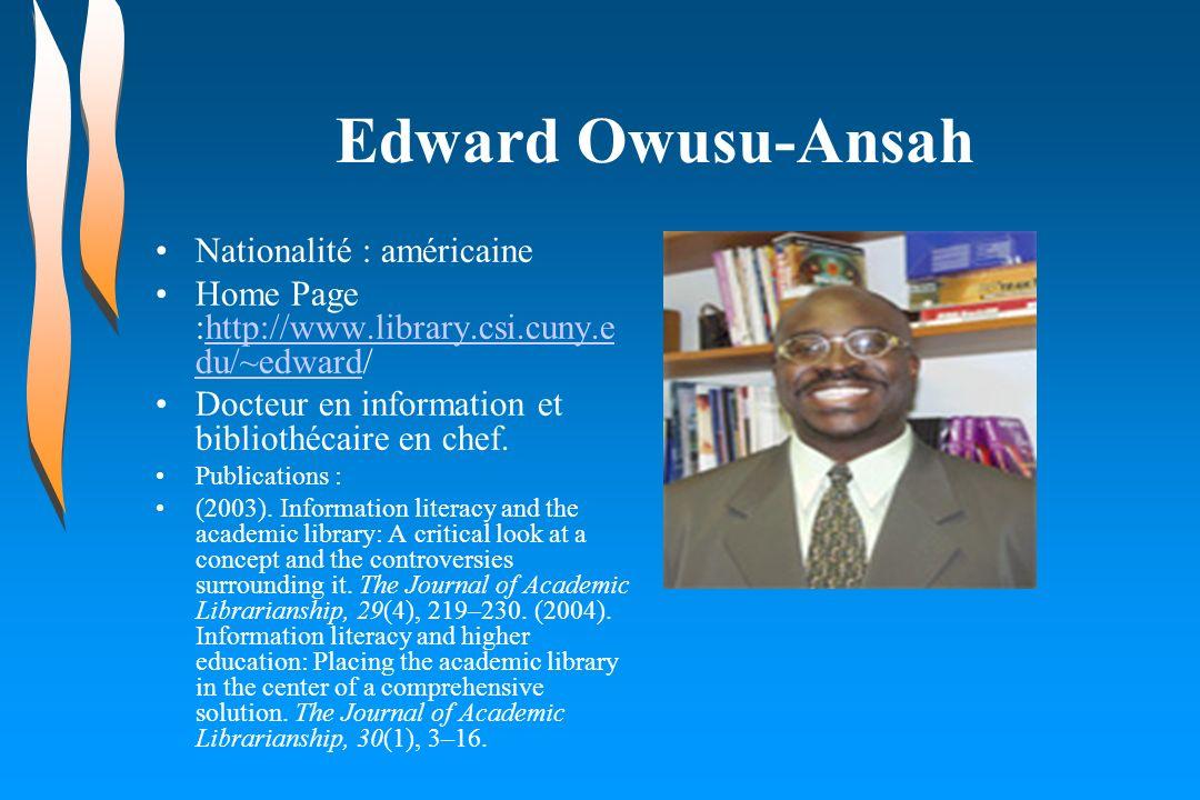 Edward Owusu-Ansah Nationalité : américaine Home Page :http://www.library.csi.cuny.e du/~edward/http://www.library.csi.cuny.e du/~edward Docteur en in