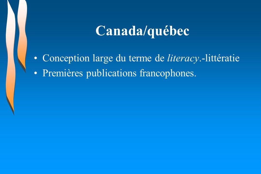 Canada/québec Conception large du terme de literacy.-littératie Premières publications francophones.
