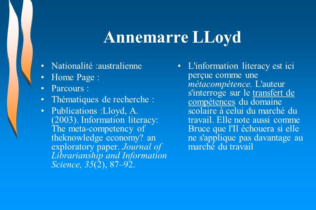 Annemarre LLoyd Nationalité :australienne Home Page : Parcours : Thématiques de recherche : Publications :Lloyd, A. (2003). Information literacy: The