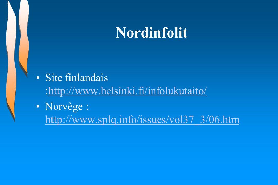 Nordinfolit Site finlandais :http://www.helsinki.fi/infolukutaito/http://www.helsinki.fi/infolukutaito/ Norvège : http://www.splq.info/issues/vol37_3/