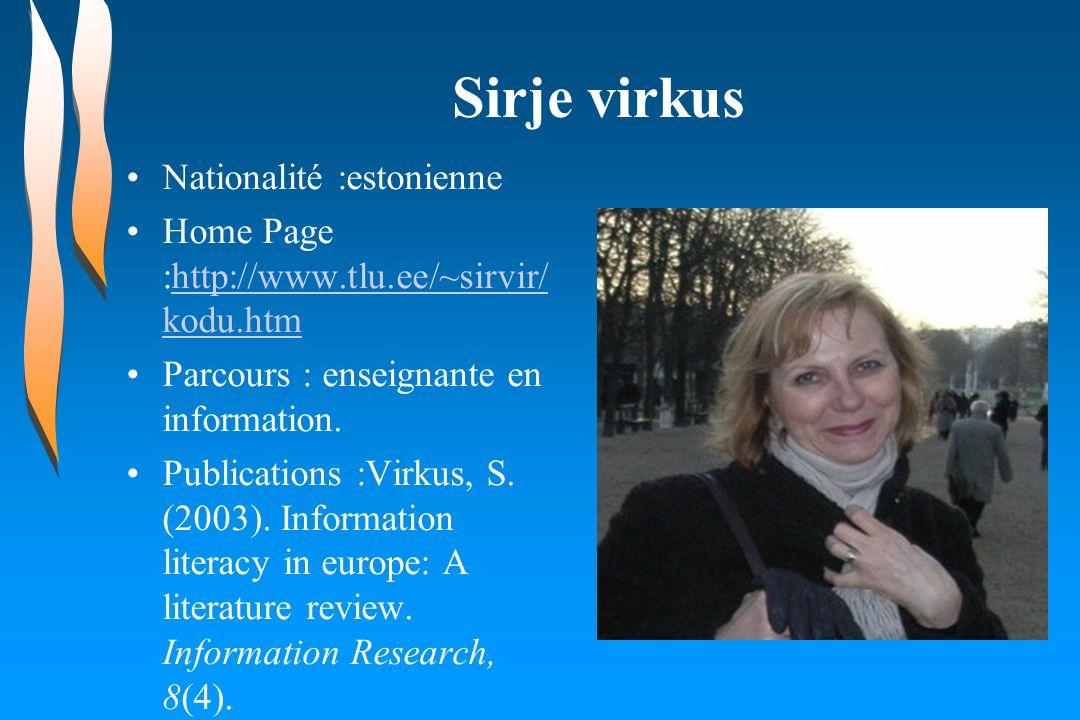 Sirje virkus Nationalité :estonienne Home Page :http://www.tlu.ee/~sirvir/ kodu.htmhttp://www.tlu.ee/~sirvir/ kodu.htm Parcours : enseignante en infor