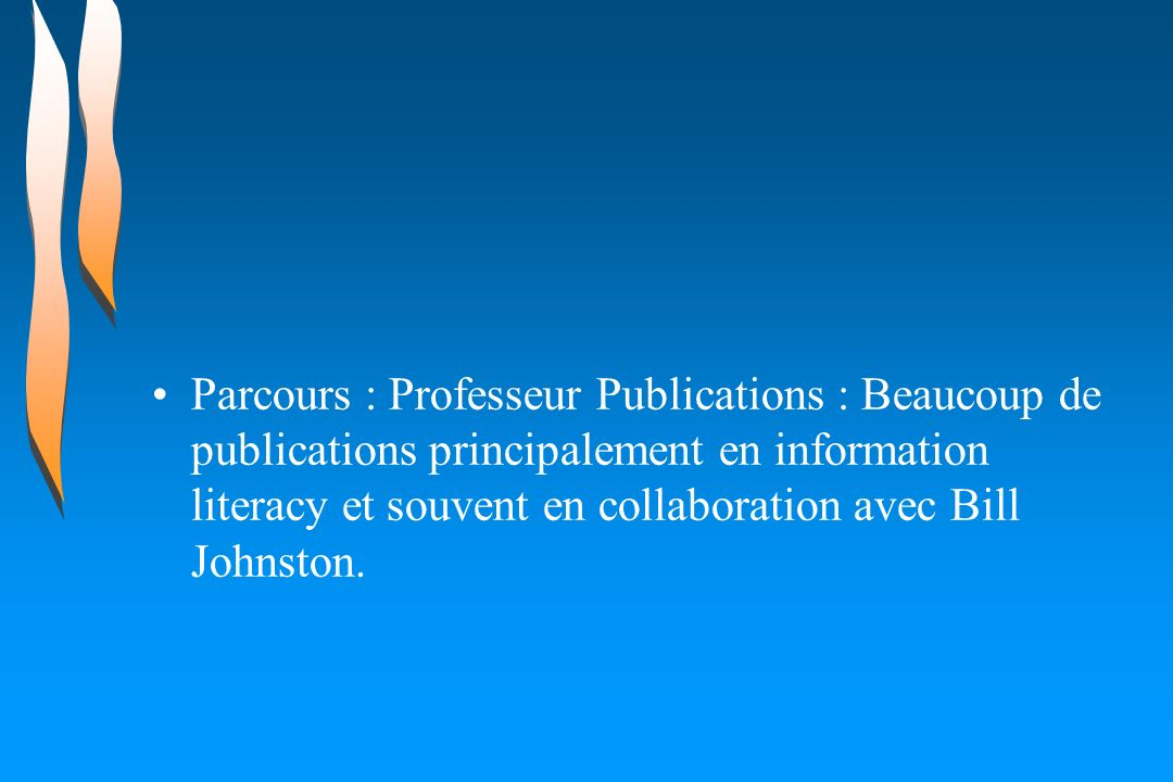 Parcours : Professeur Publications : Beaucoup de publications principalement en information literacy et souvent en collaboration avec Bill Johnston.