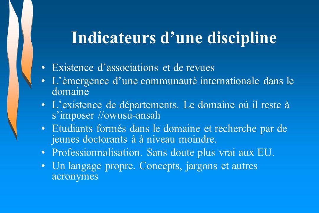 Indicateurs dune discipline Existence dassociations et de revues Lémergence dune communauté internationale dans le domaine Lexistence de départements.