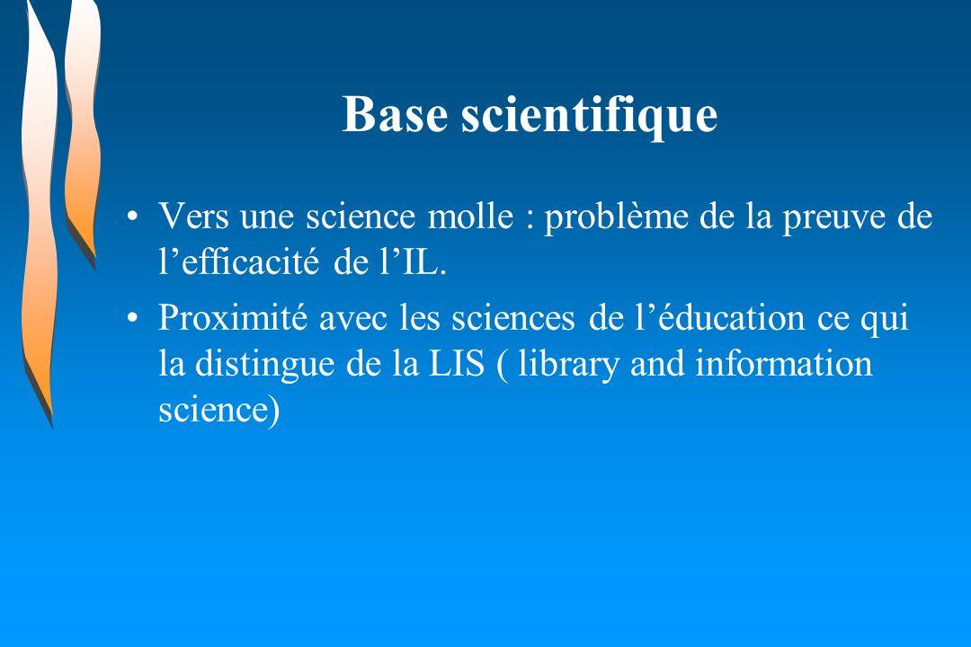 Base scientifique Vers une science molle : problème de la preuve de lefficacité de lIL. Proximité avec les sciences de léducation ce qui la distingue