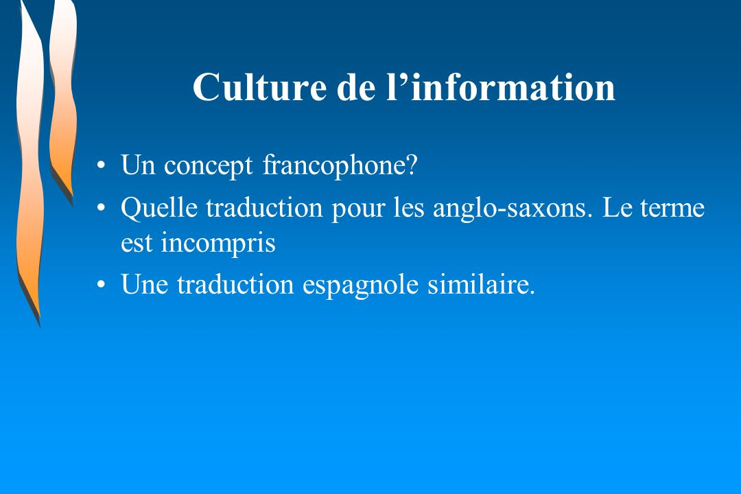Culture de linformation Un concept francophone.Quelle traduction pour les anglo-saxons.