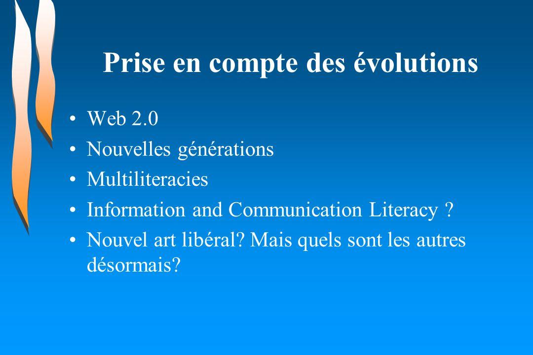 Prise en compte des évolutions Web 2.0 Nouvelles générations Multiliteracies Information and Communication Literacy ? Nouvel art libéral? Mais quels s