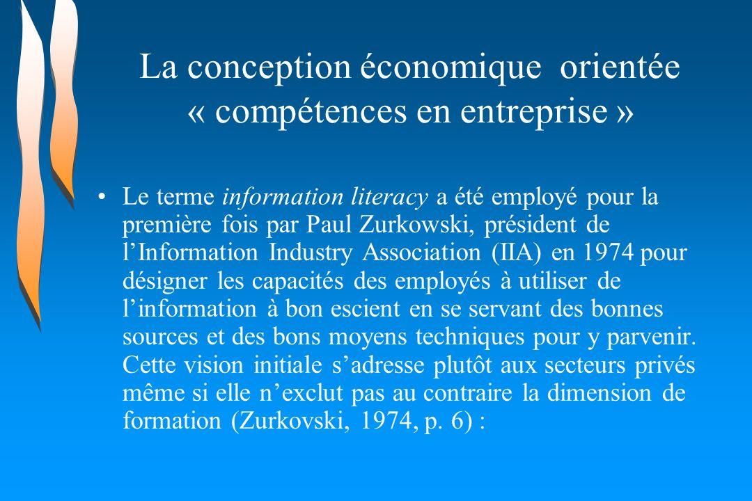 La conception économique orientée « compétences en entreprise » Le terme information literacy a été employé pour la première fois par Paul Zurkowski,