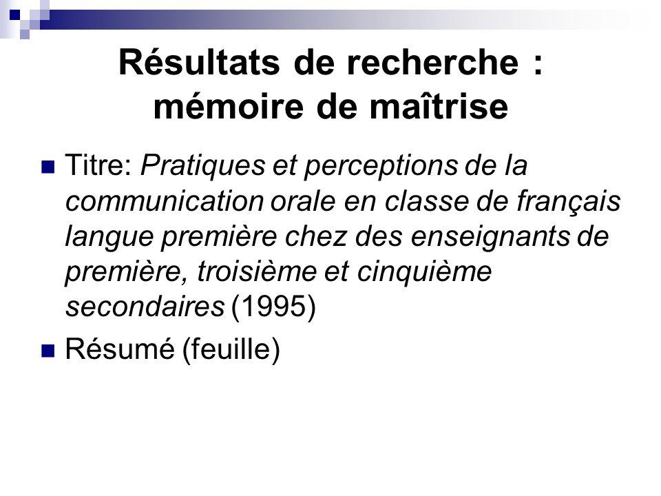 Résultats de recherche : mémoire de maîtrise Titre: Pratiques et perceptions de la communication orale en classe de français langue première chez des