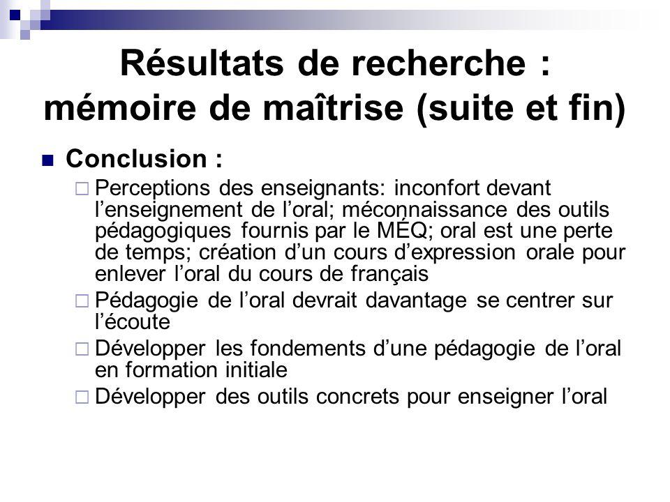 Résultats de recherche : mémoire de maîtrise (suite et fin) Conclusion : Perceptions des enseignants: inconfort devant lenseignement de loral; méconna