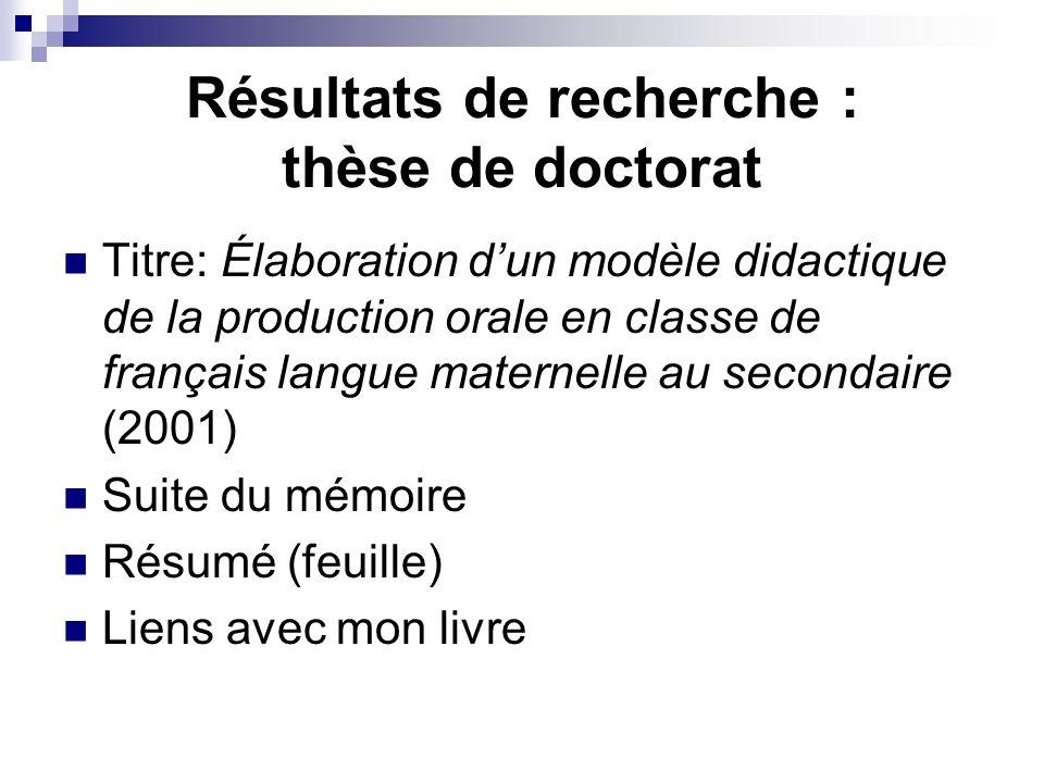 Résultats de recherche : thèse de doctorat Titre: Élaboration dun modèle didactique de la production orale en classe de français langue maternelle au