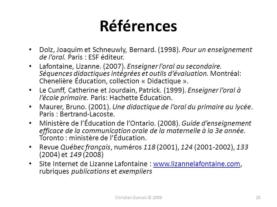 Références Dolz, Joaquim et Schneuwly, Bernard. (1998). Pour un enseignement de loral. Paris : ESF éditeur. Lafontaine, Lizanne. (2007). Enseigner lor