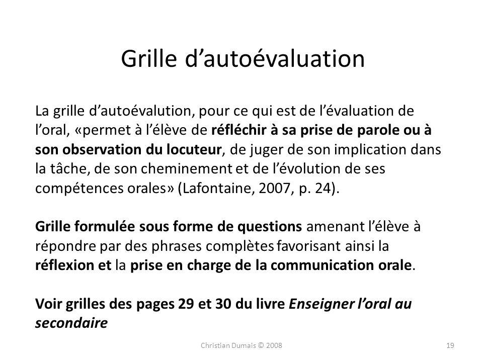 Grille dautoévaluation La grille dautoévalution, pour ce qui est de lévaluation de loral, «permet à lélève de réfléchir à sa prise de parole ou à son