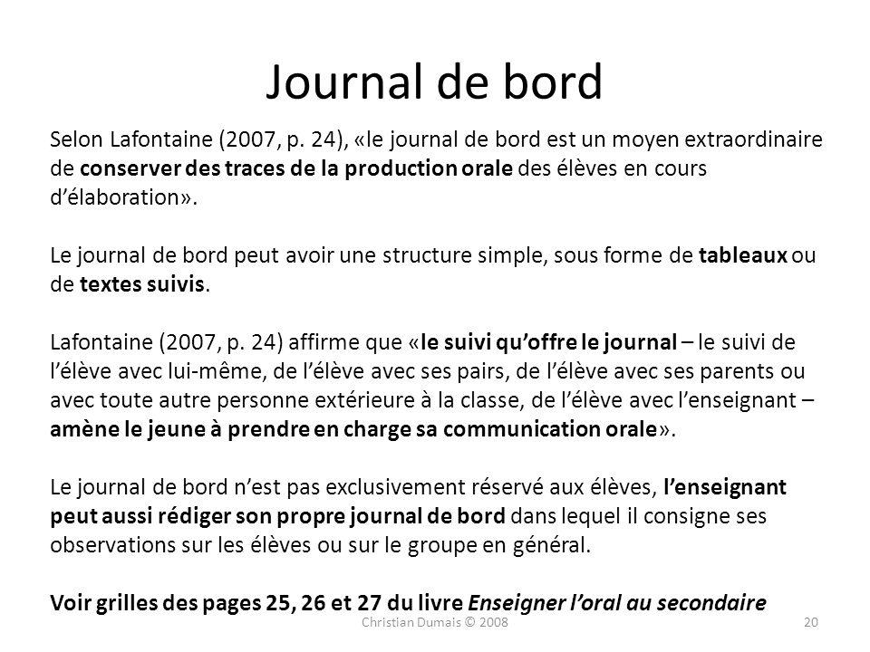 Journal de bord Selon Lafontaine (2007, p. 24), «le journal de bord est un moyen extraordinaire de conserver des traces de la production orale des élè