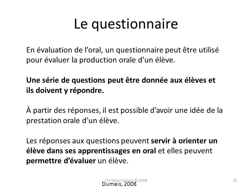 Le questionnaire En évaluation de loral, un questionnaire peut être utilisé pour évaluer la production orale dun élève. Une série de questions peut êt
