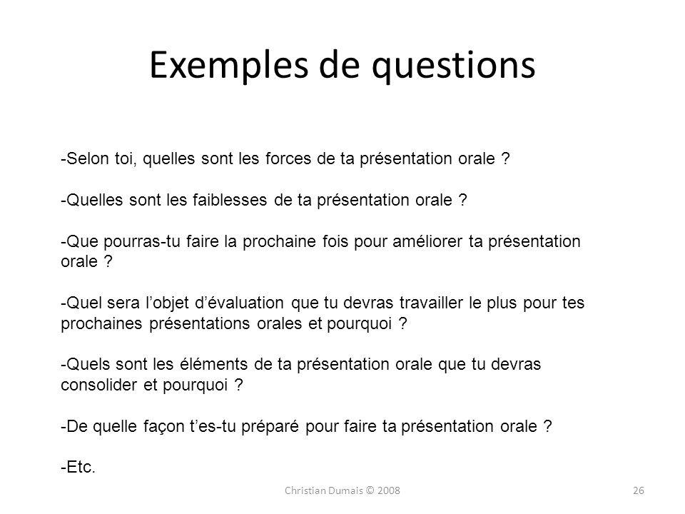 Exemples de questions 26 -Selon toi, quelles sont les forces de ta présentation orale ? -Quelles sont les faiblesses de ta présentation orale ? -Que p