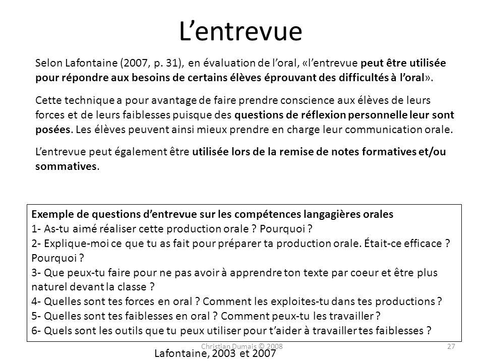 Lentrevue Selon Lafontaine (2007, p. 31), en évaluation de loral, «lentrevue peut être utilisée pour répondre aux besoins de certains élèves éprouvant