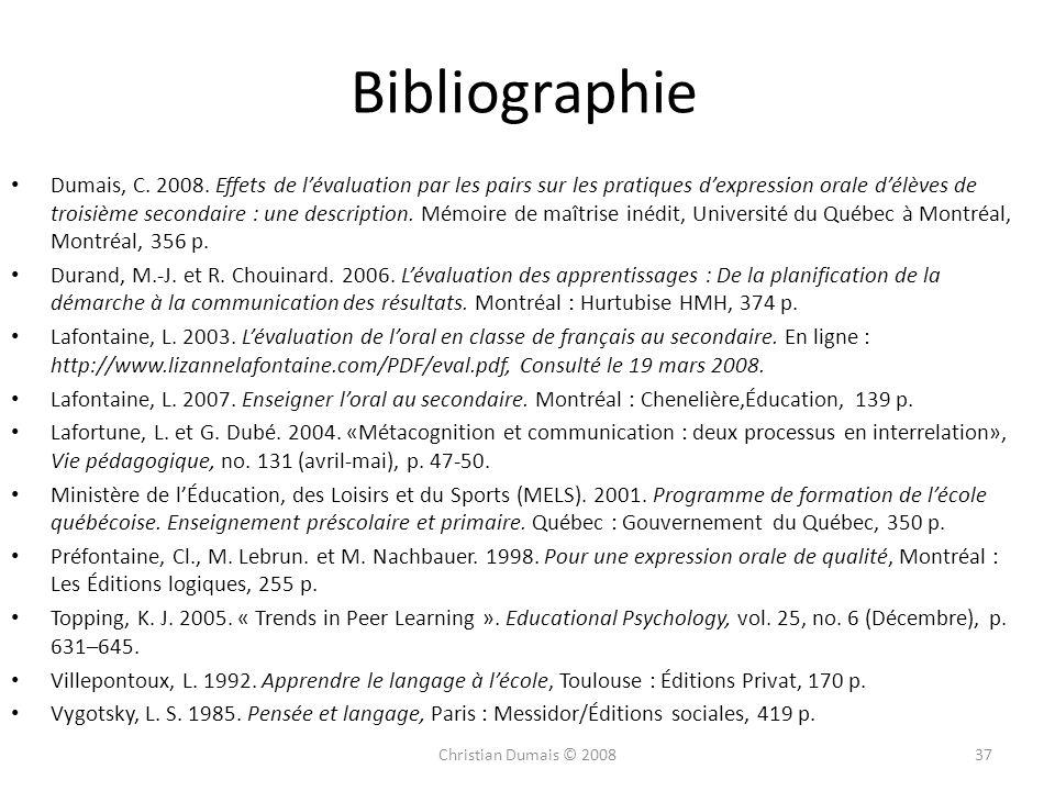 Bibliographie Dumais, C. 2008. Effets de lévaluation par les pairs sur les pratiques dexpression orale délèves de troisième secondaire : une descripti