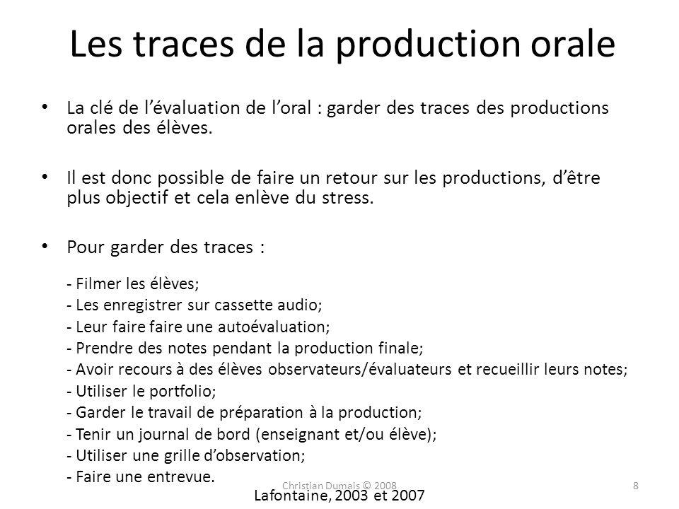 Les traces de la production orale La clé de lévaluation de loral : garder des traces des productions orales des élèves. Il est donc possible de faire