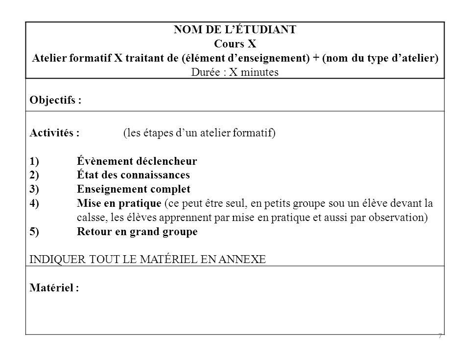 7 NOM DE LÉTUDIANT Cours X Atelier formatif X traitant de (élément denseignement) + (nom du type datelier) Durée : X minutes Objectifs : Activités : (