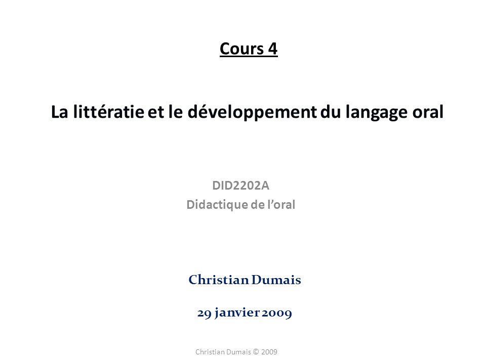 DID2202A Didactique de loral La littératie et le développement du langage oral Christian Dumais 29 janvier 2009 Cours 4 Christian Dumais © 2009
