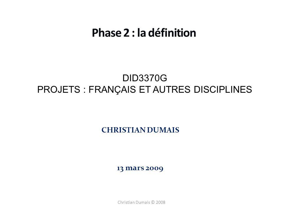 DID3370G PROJETS : FRANÇAIS ET AUTRES DISCIPLINES CHRISTIAN DUMAIS 13 mars 2009 Christian Dumais © 2008