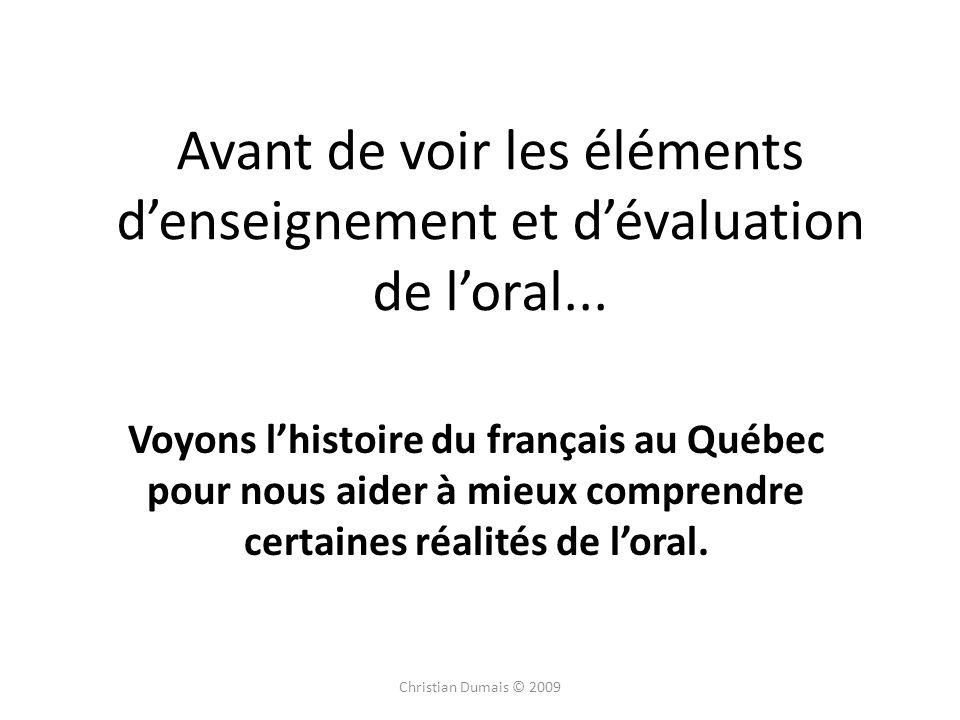 Avant de voir les éléments denseignement et dévaluation de loral... Voyons lhistoire du français au Québec pour nous aider à mieux comprendre certaine