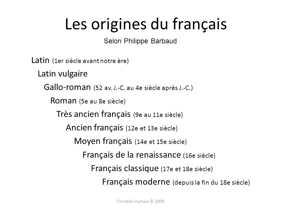Les origines du français Latin (1er siècle avant notre ère) Latin vulgaire Gallo-roman (52 av. J.-C. au 4e siècle après J.-C.) Roman (5e au 8e siècle)
