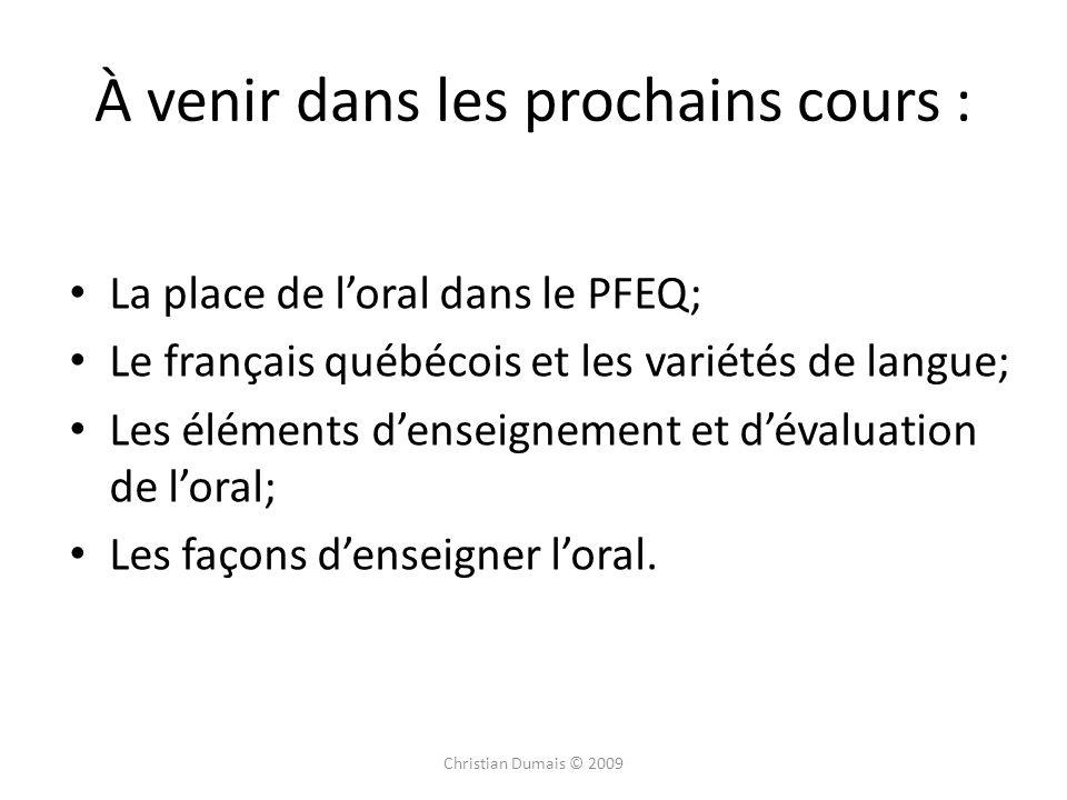 À venir dans les prochains cours : La place de loral dans le PFEQ; Le français québécois et les variétés de langue; Les éléments denseignement et dévaluation de loral; Les façons denseigner loral.