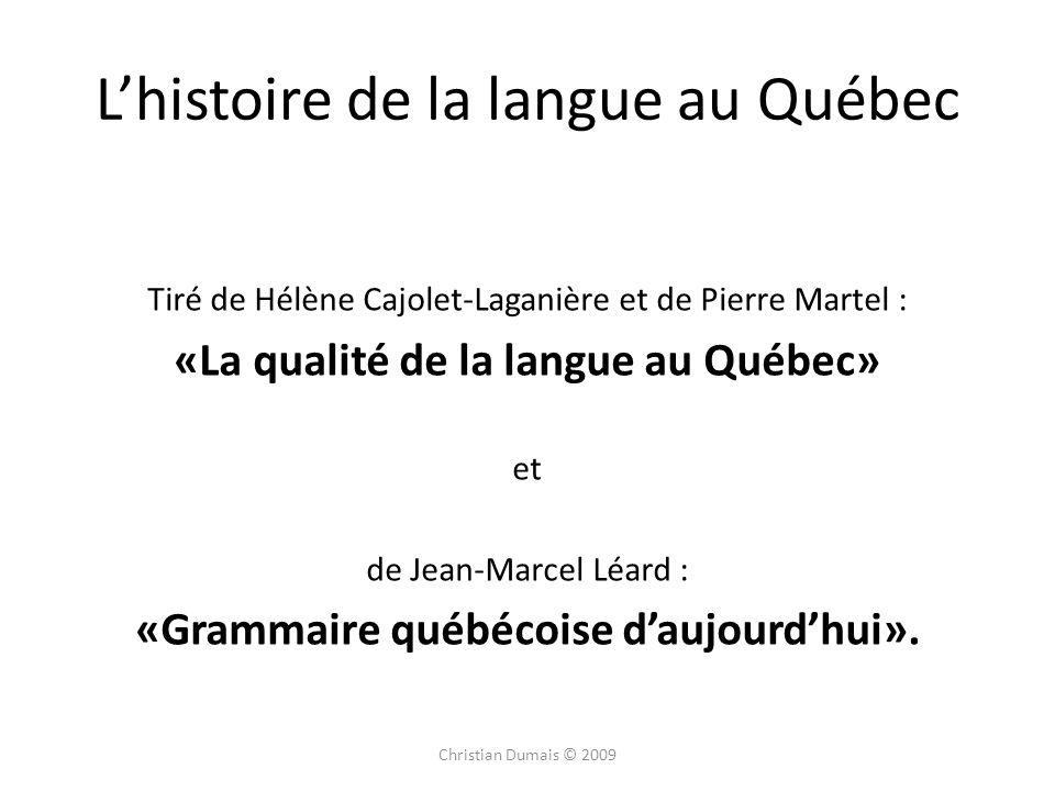 Lhistoire de la langue au Québec Tiré de Hélène Cajolet-Laganière et de Pierre Martel : «La qualité de la langue au Québec» et de Jean-Marcel Léard : «Grammaire québécoise daujourdhui».