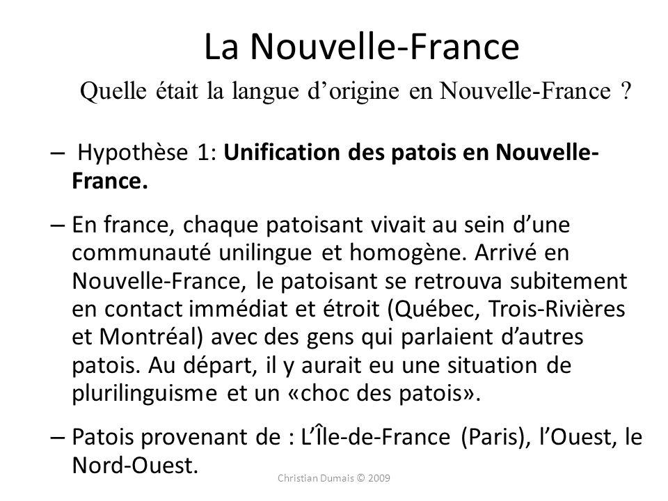 La Nouvelle-France – Hypothèse 1: Unification des patois en Nouvelle- France. – En france, chaque patoisant vivait au sein dune communauté unilingue e