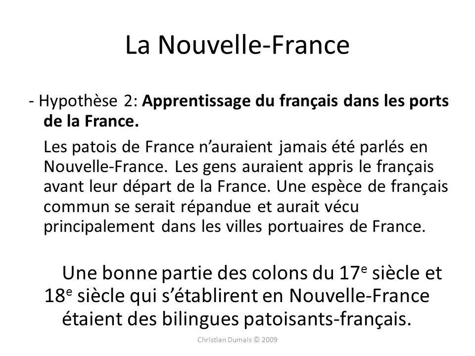 La Nouvelle-France - Hypothèse 2: Apprentissage du français dans les ports de la France. Les patois de France nauraient jamais été parlés en Nouvelle-