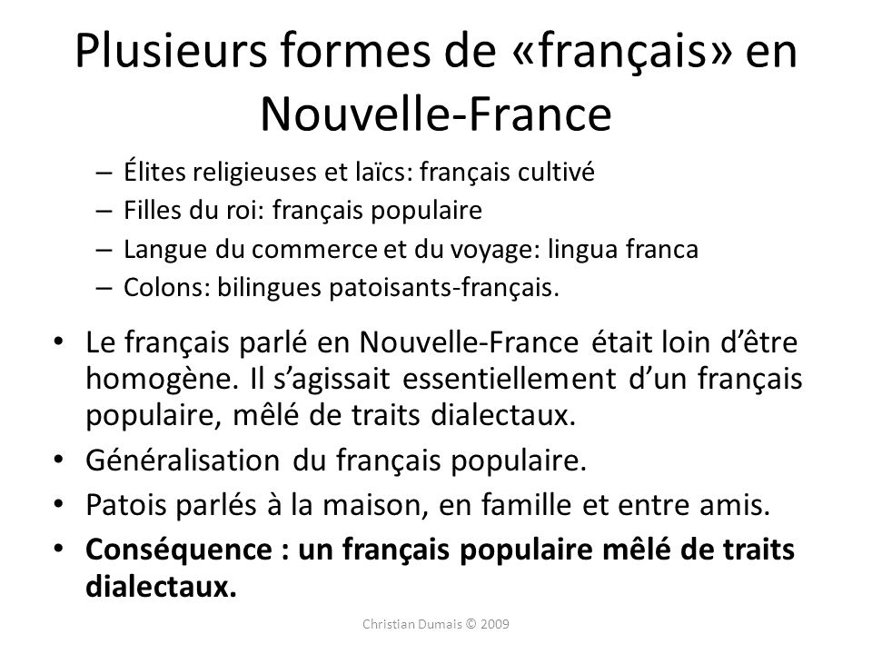 Plusieurs formes de «français» en Nouvelle-France – Élites religieuses et laïcs: français cultivé – Filles du roi: français populaire – Langue du commerce et du voyage: lingua franca – Colons: bilingues patoisants-français.