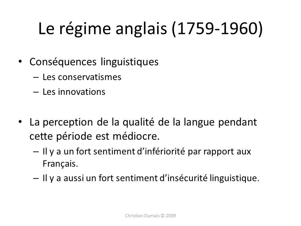 Le régime anglais (1759-1960) Conséquences linguistiques – Les conservatismes – Les innovations La perception de la qualité de la langue pendant cette période est médiocre.